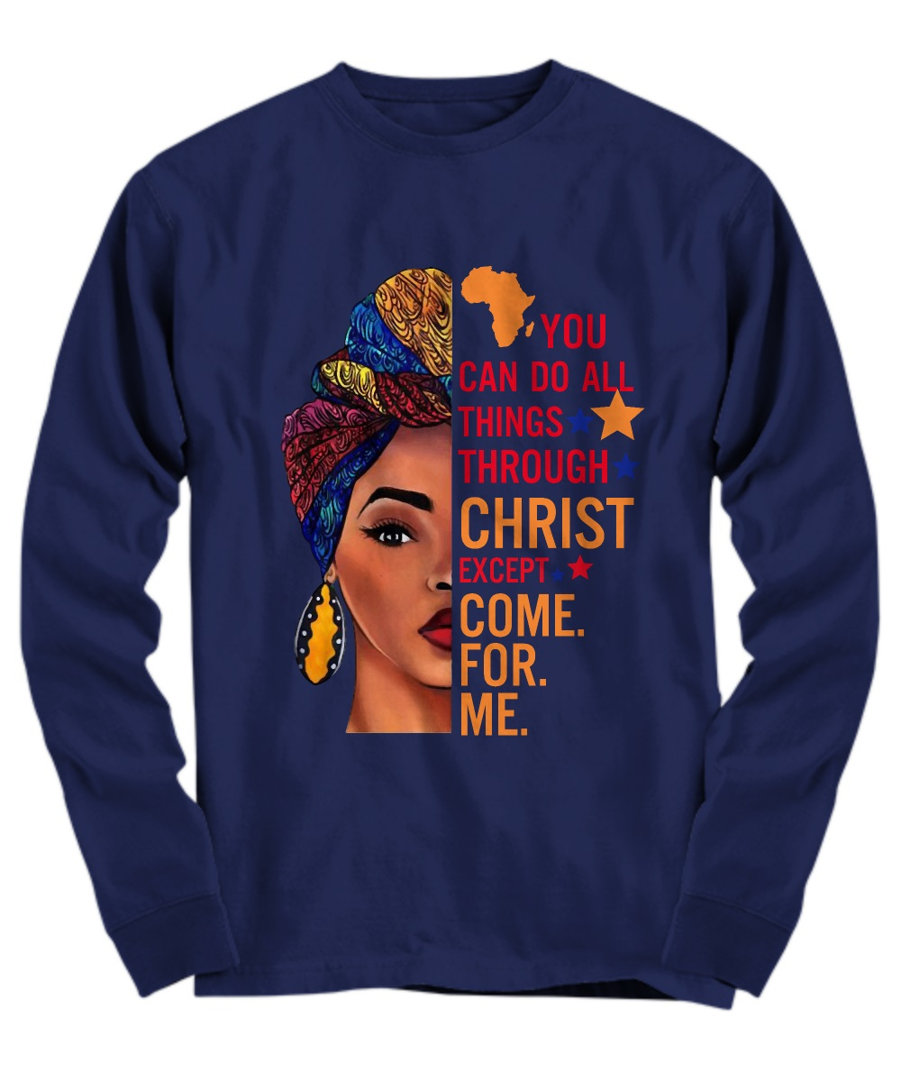 Africa you can do all things through christ except come for me long sleeve
