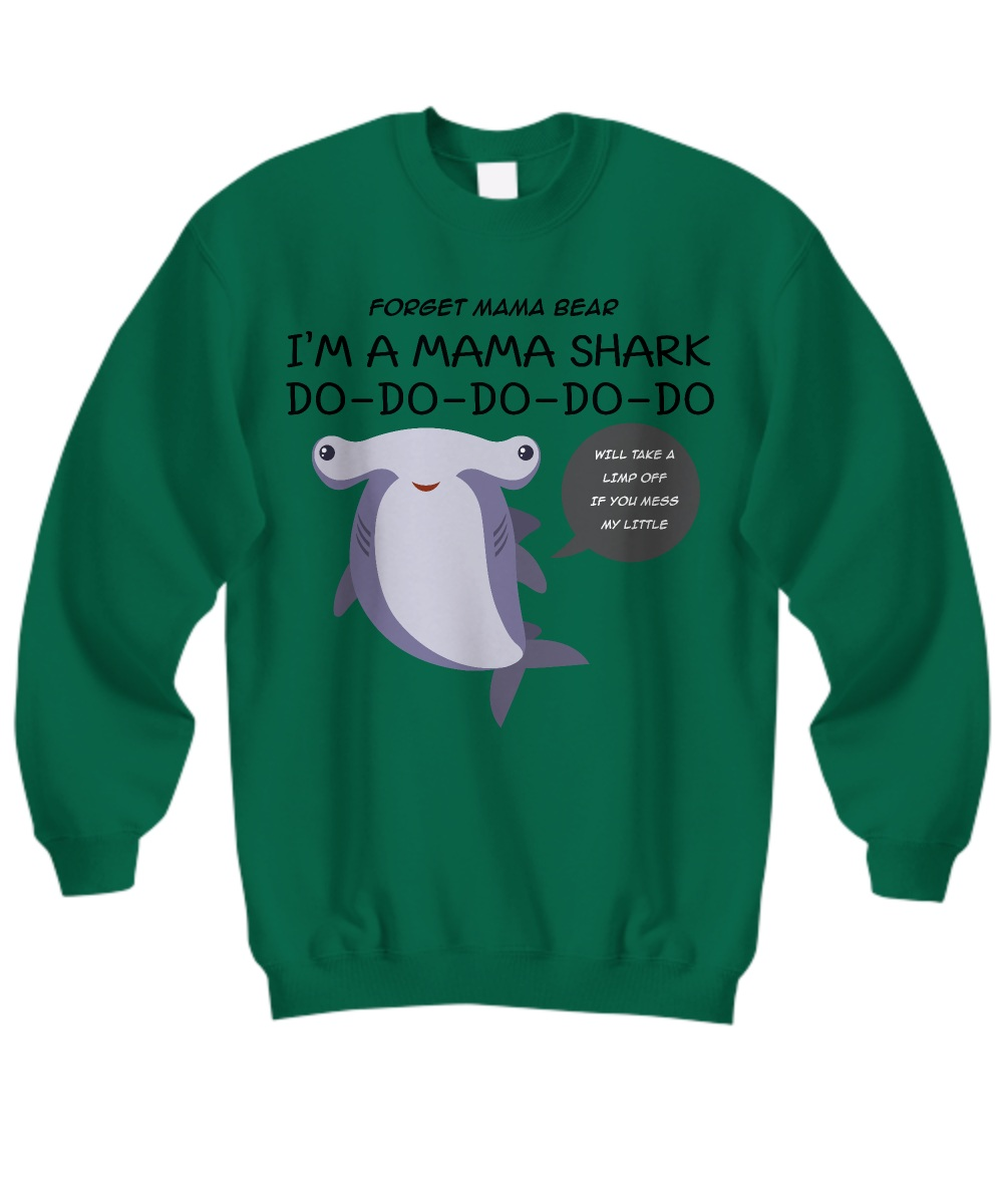 Forget mama bear i'm a mama shark do do do do do Sweatshirt