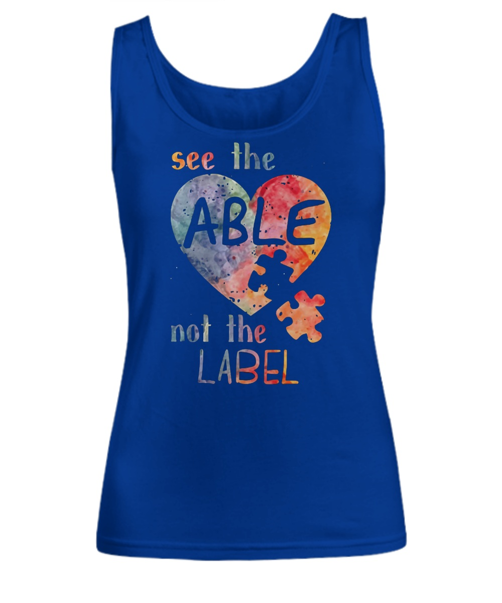 Autism awareness see the able not the label Tank top