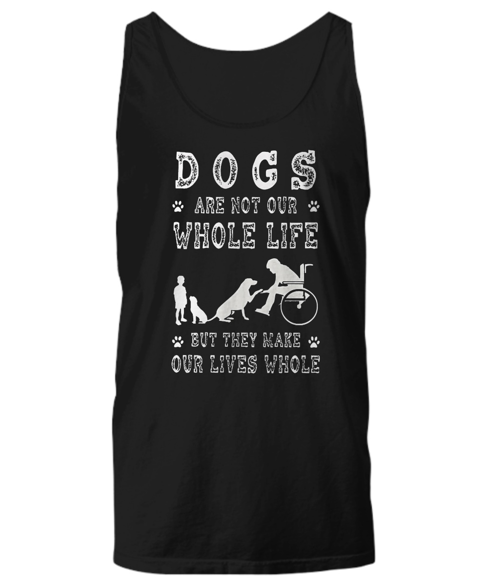 Dog are not our whole life but they make our lives whole tank top