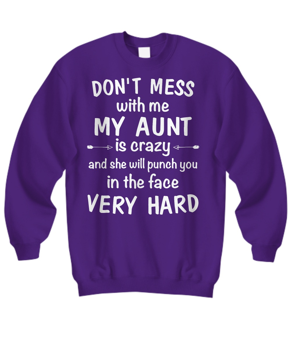 Don't mess with me my aunt is crazy Sweatshirt