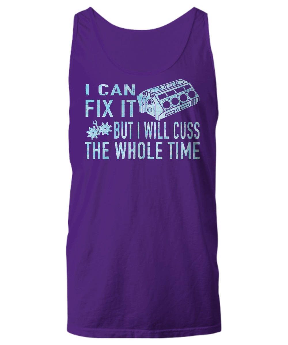 I can fix it but i will cuss the whole time tank top