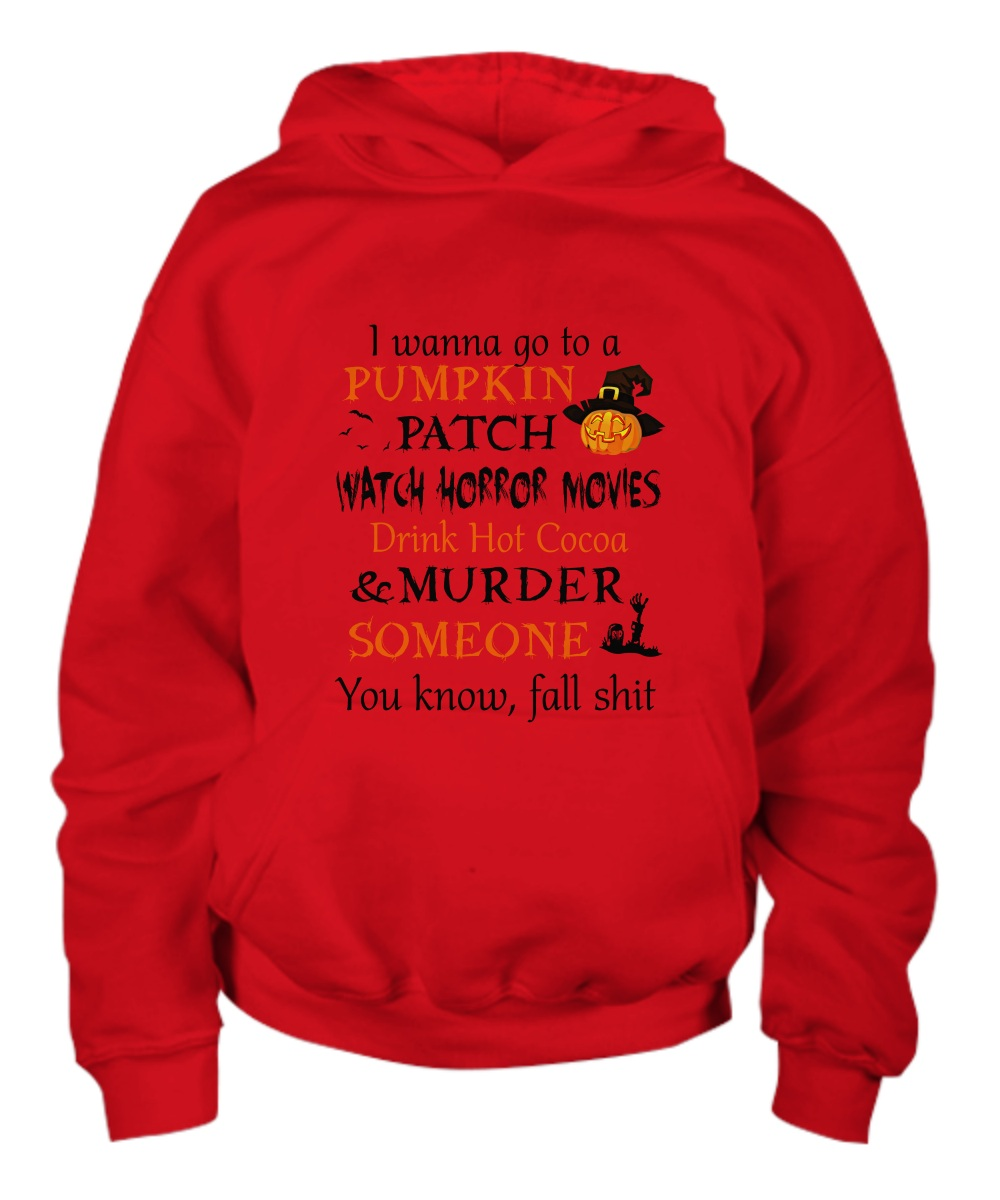 I wanna go to a pumpkin patch watch horror movies Hoodie