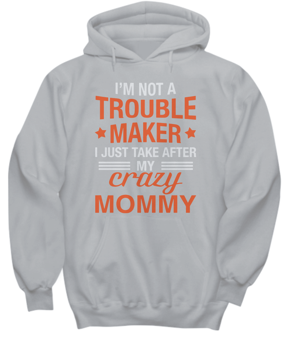 I'm not a troublemaker i just take after my crazy mommy Hoodie