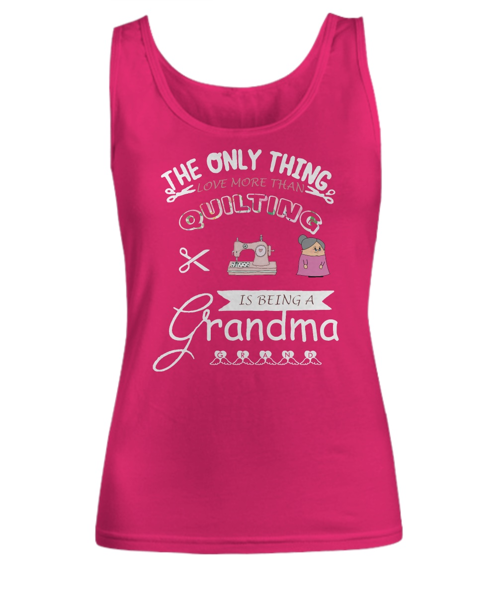 The only thing i get more than quilting is being a grandma Tank top