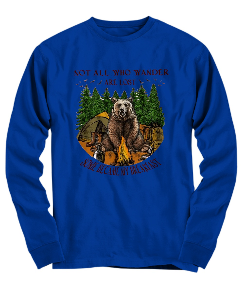 Camping hiking bear not all who wander are lost some become my breakfast Long Sleeve