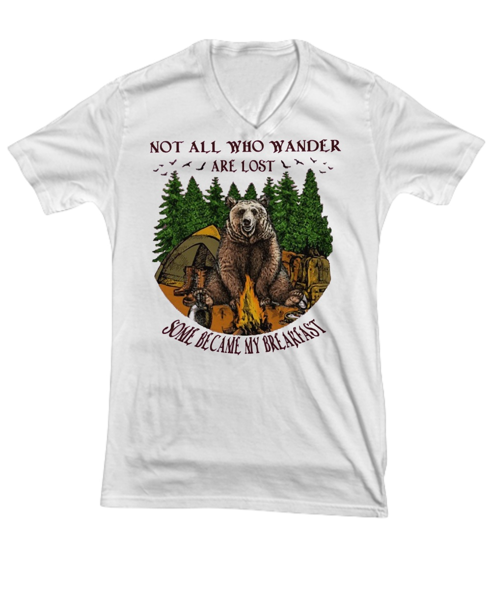 Camping hiking bear not all who wander are lost some become my breakfast V-Neck