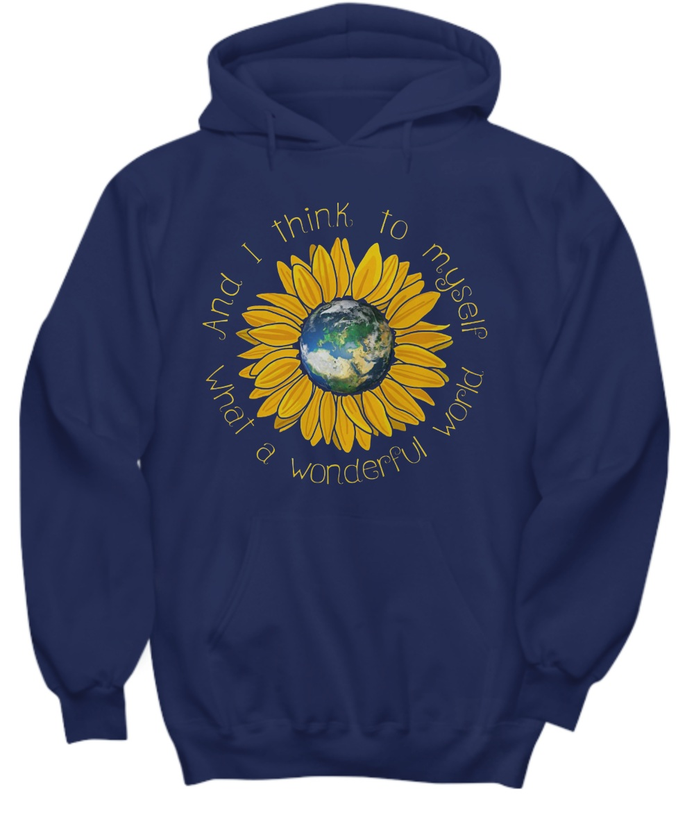 Earth sunflower what a wonderful world and I think to myself Hoodie