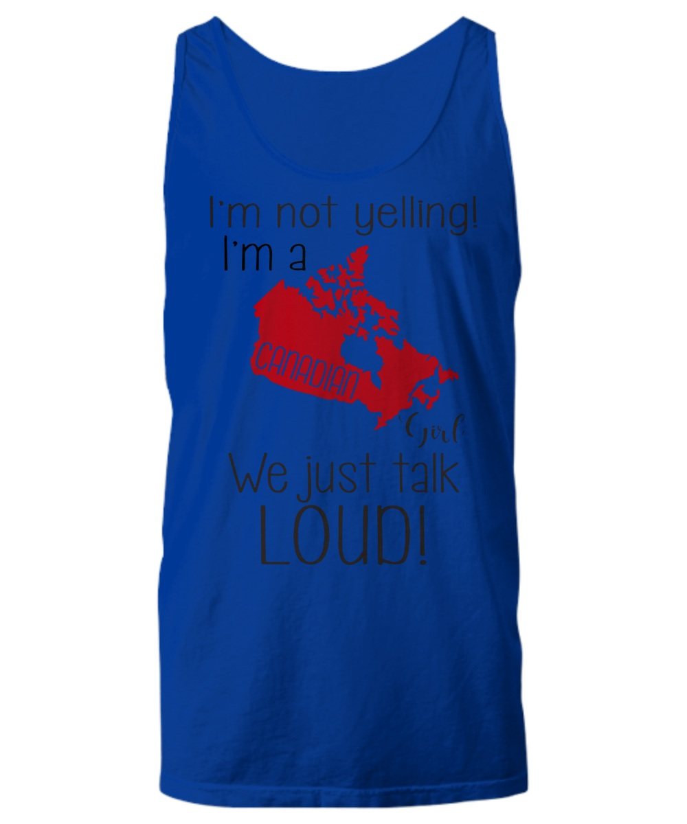 I'm not yelling i'm a canadian girl we just talk loud Tank Top