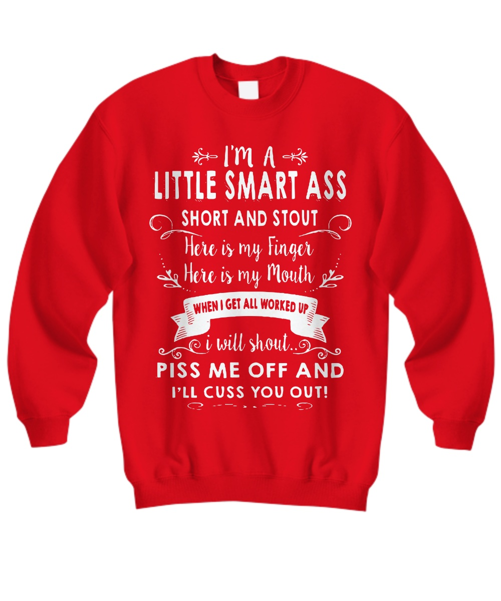 I'm a little smart ass short and stout here is my finger here is my mouth Sweatshirt