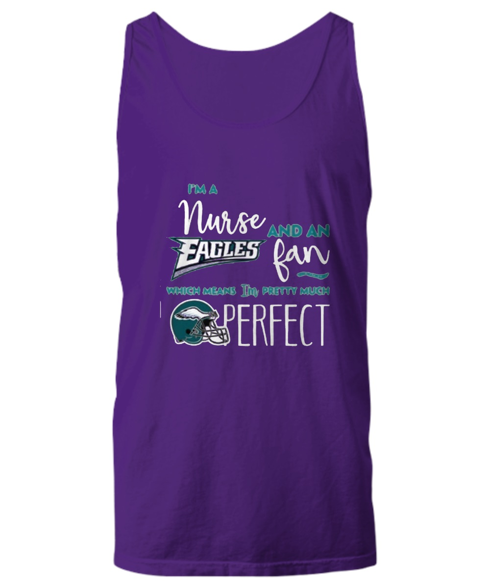 I'm a nurse and an eagles fan which means I'm pretty much perfect tank top
