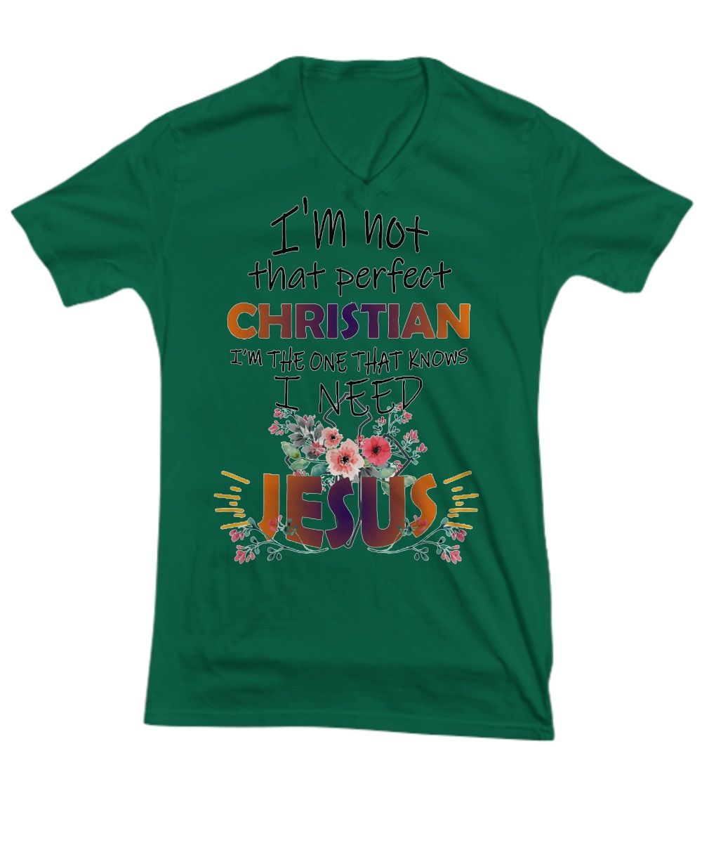 I'm not that perfect christian i'm the one that know i need jesus v-neck
