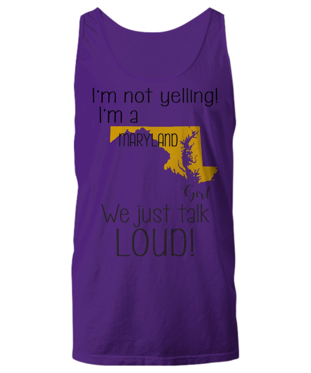 I'm not yelling i'm a maryland girl we just talk loud tank top