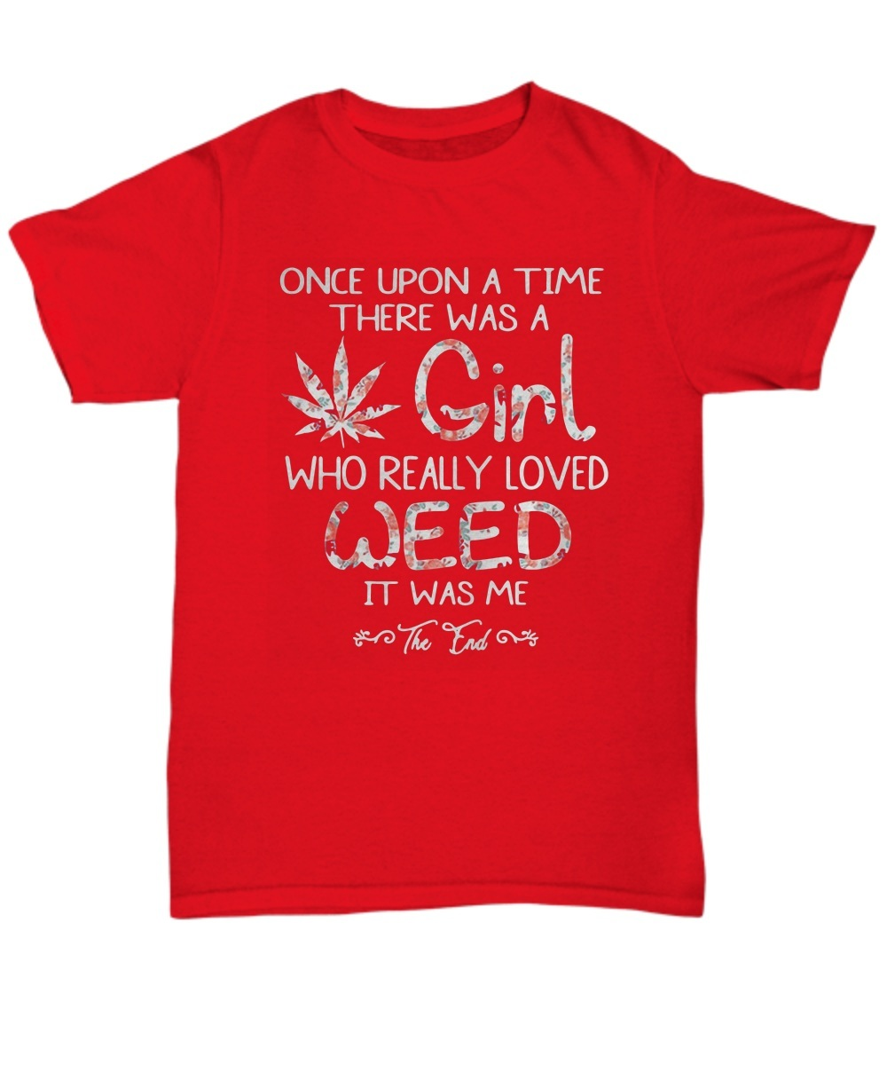 Once upon a time there was a girl who really loved weed Shirt