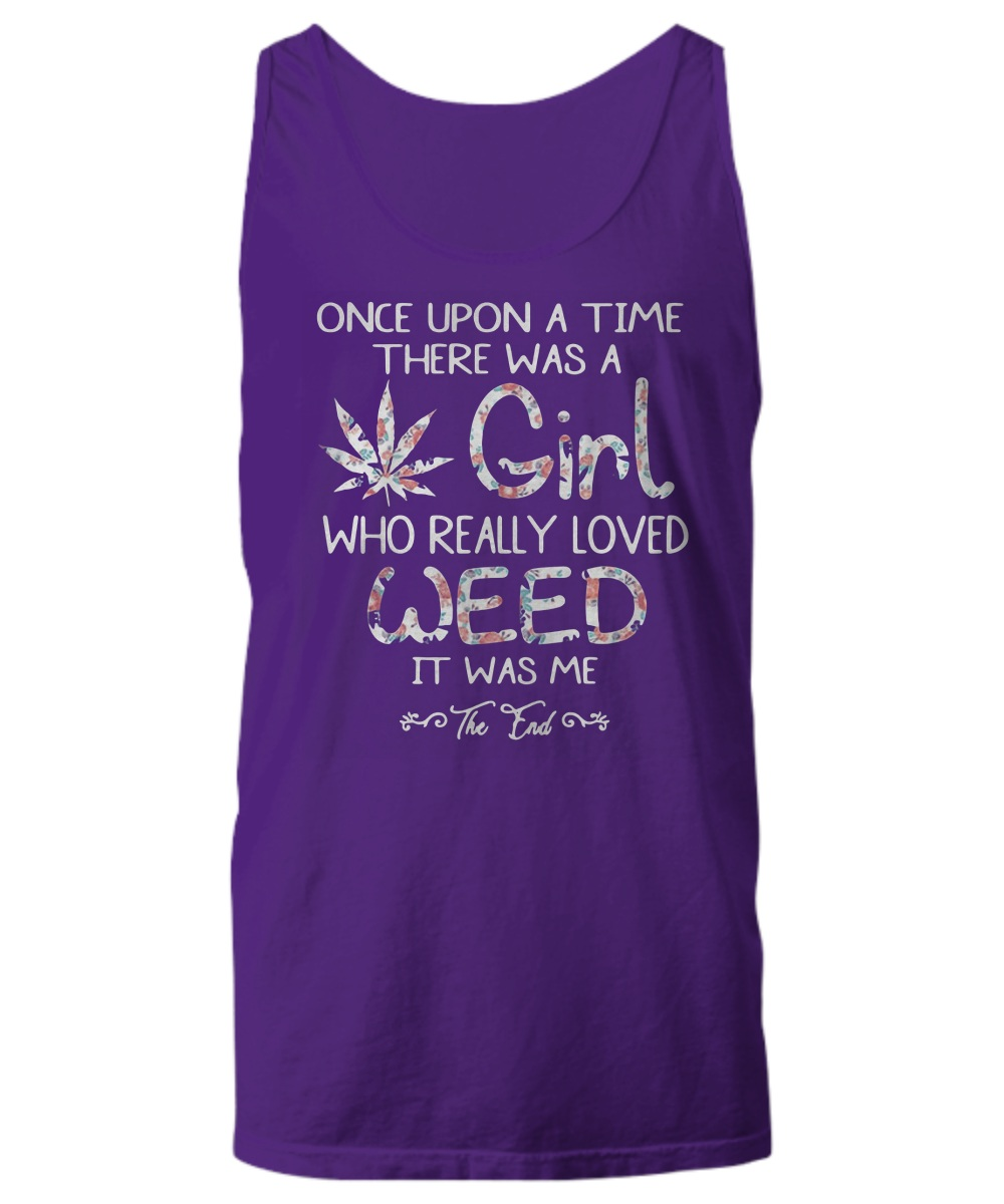 Once upon a time there was a girl who really loved weed Tank Top