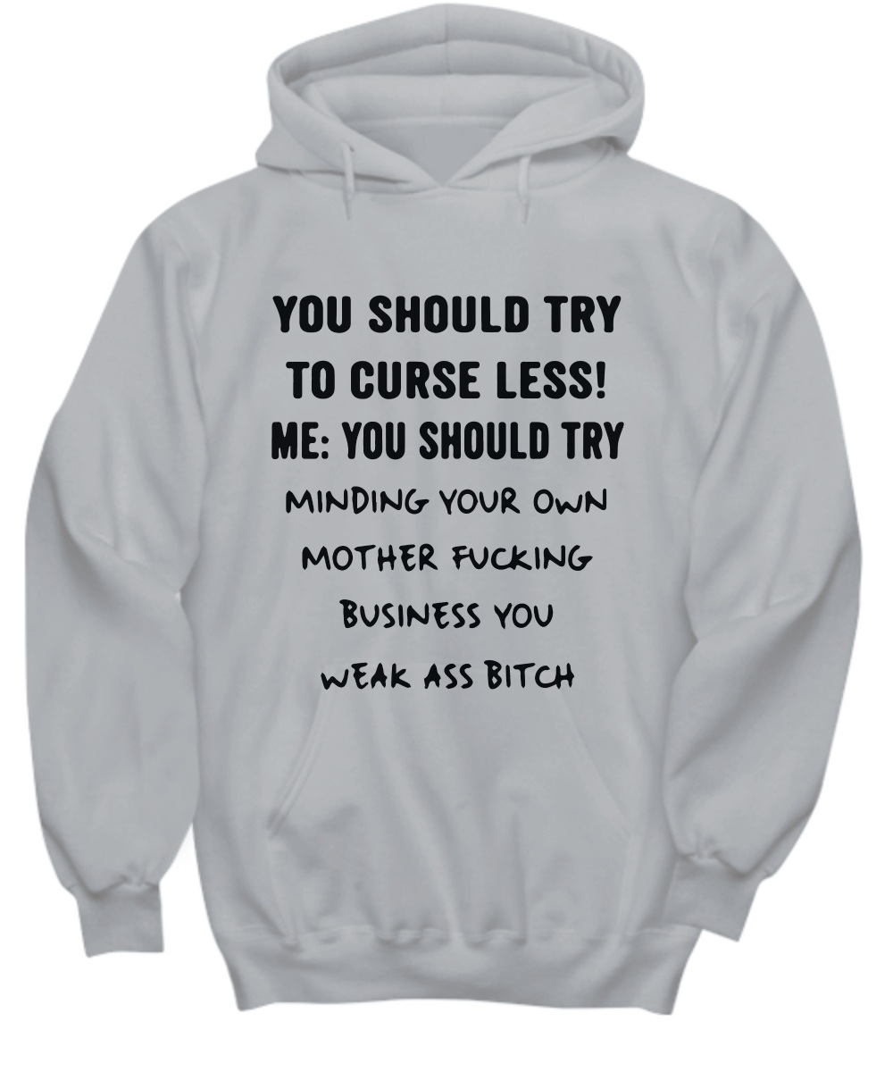You should try to curse less Hoodie