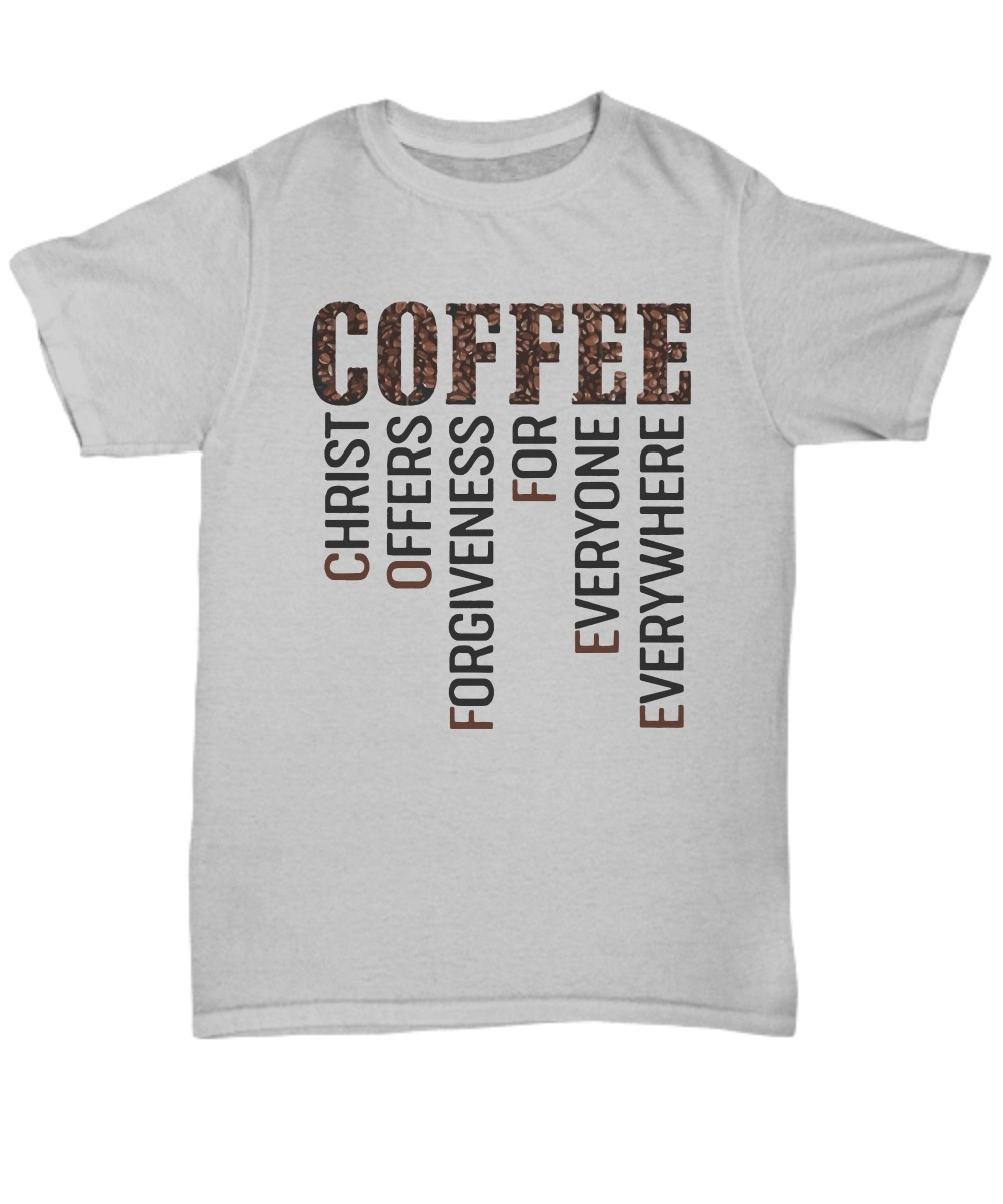 Coffee Christ Offers Forgiveness For Everyone Everywhere classic shirt