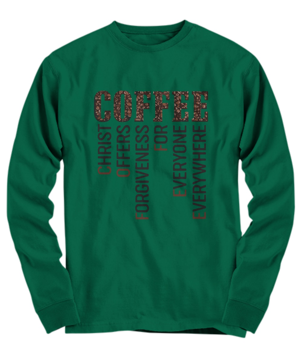 Coffee Christ Offers Forgiveness For Everyone Everywhere long sleeve