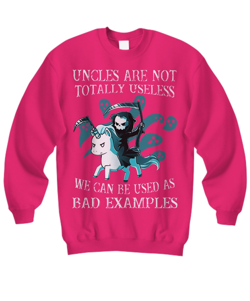 Death riding Unicorn Uncles are not totally useless we can be used as bad examples sweatshirt