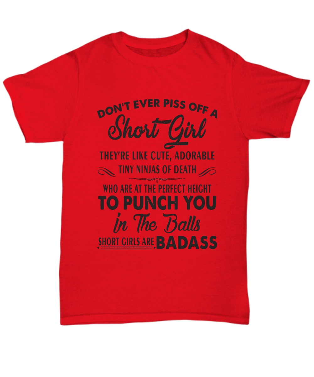 Don't ever piss off a short girl they're like cute adorable tiny ninjas of death Shirt