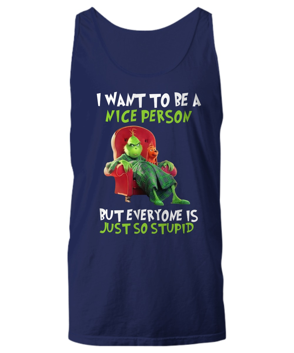 Grinch I want to be a nice person but everyone is just so stupid tank top