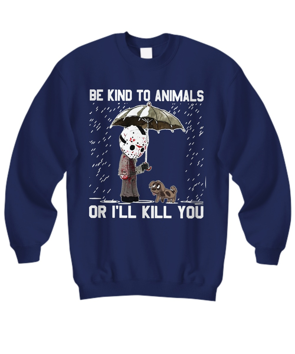 Honor Be kind to animals or I will kill you Sweatshirt