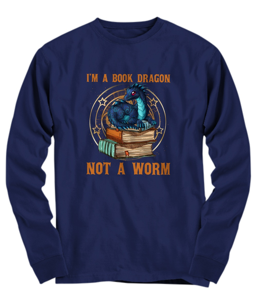 I'm a book dragon not a worm Long sleeve
