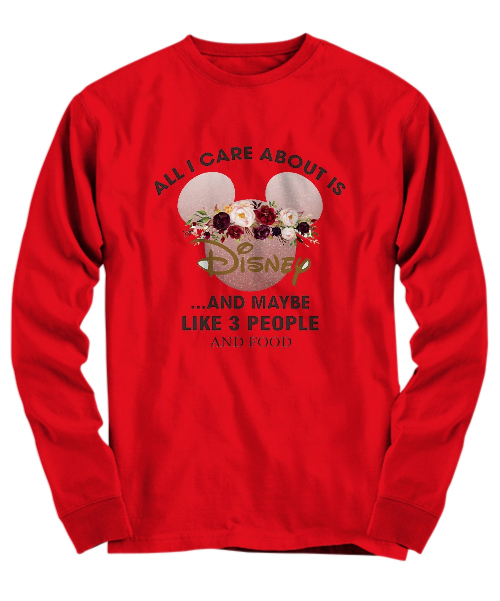 Mickey all I care about is disney and maybe like 3 people and food Long Sleeve