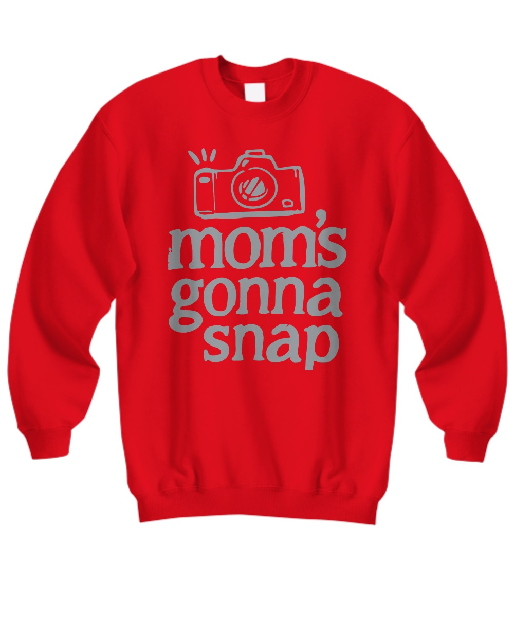 Mom's gonna snap photography sweatshirt
