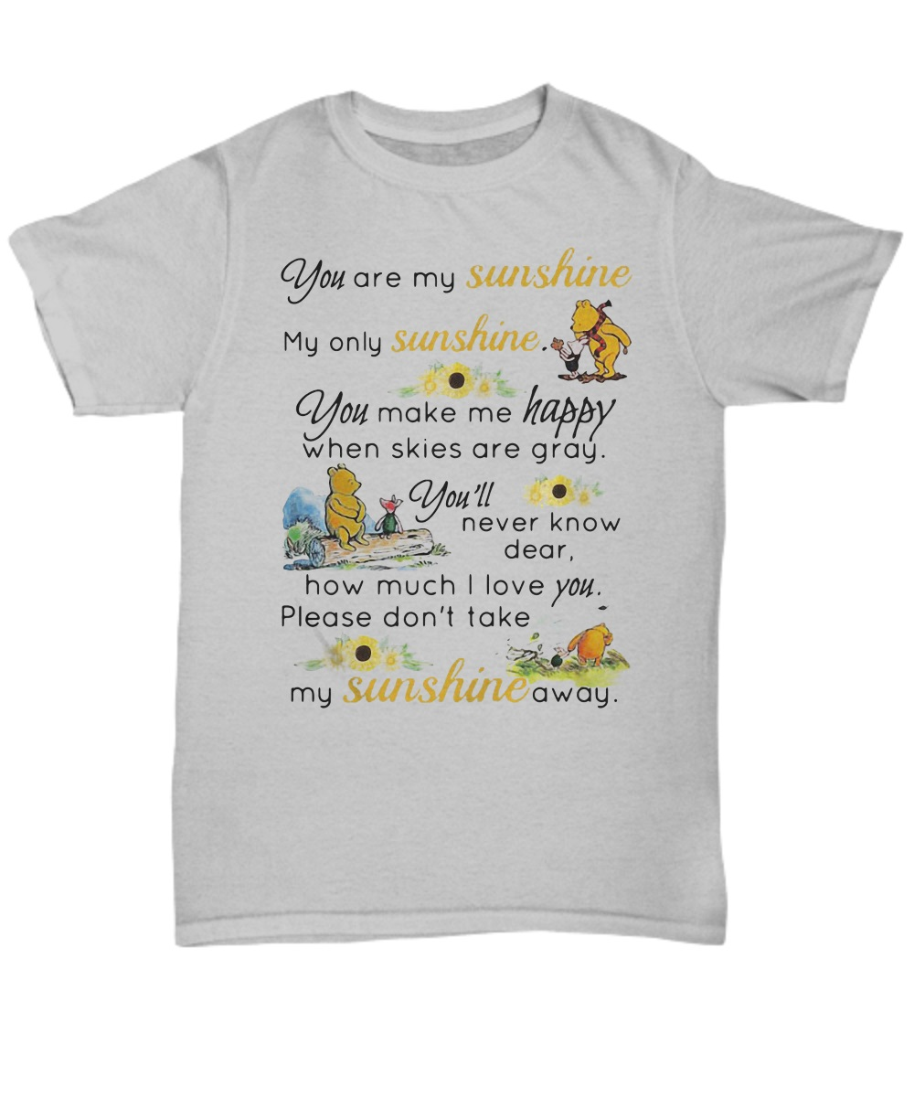 Pooh you are my sunshine my only sunshine you make me happy classic shirt