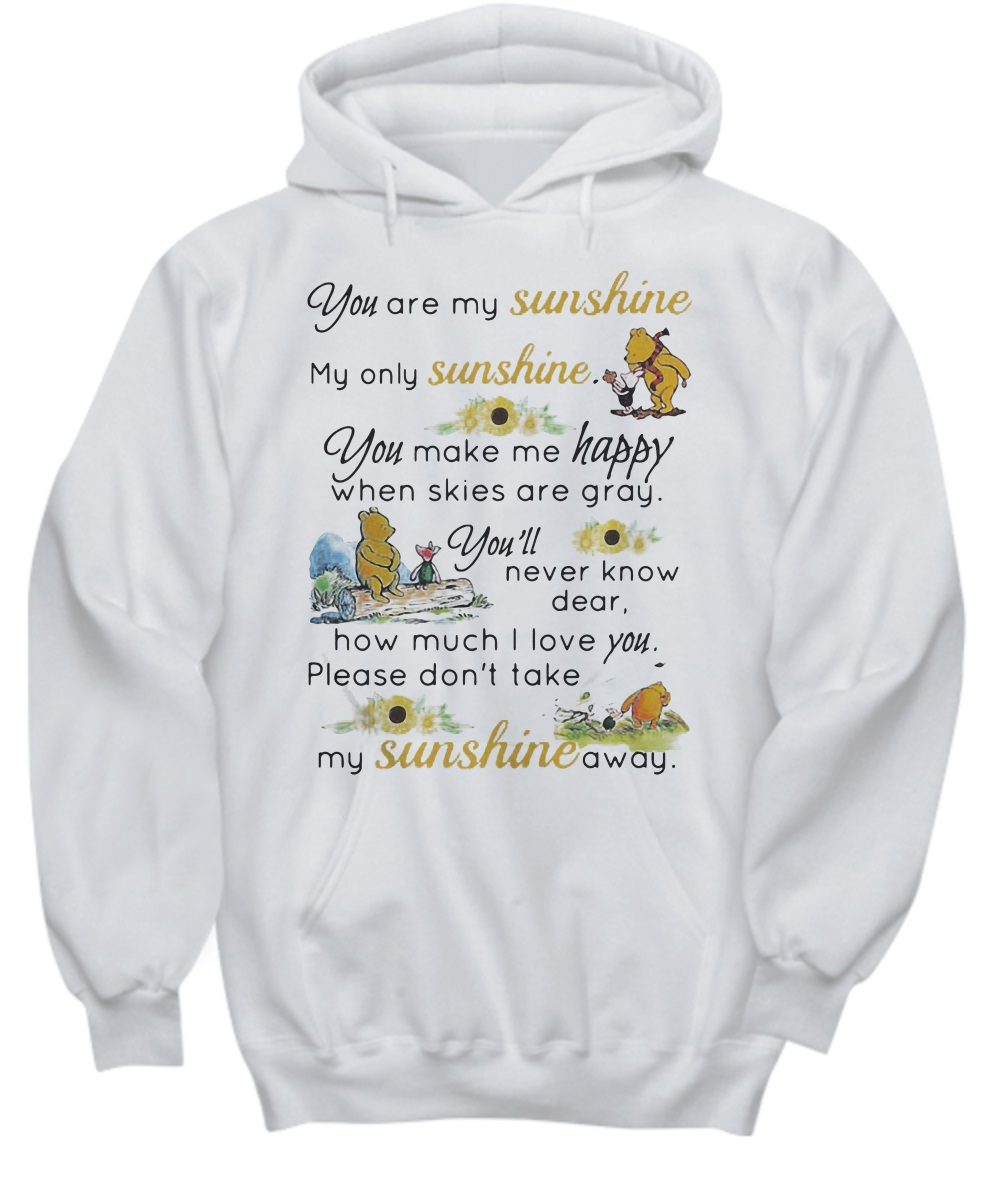 Pooh you are my sunshine my only sunshine you make me happy hoodie