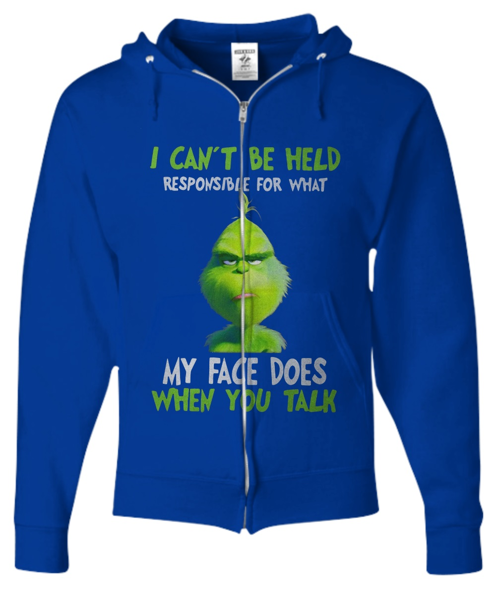 Grinch I can't be held responsible for what my face does when you talk zip hoodie