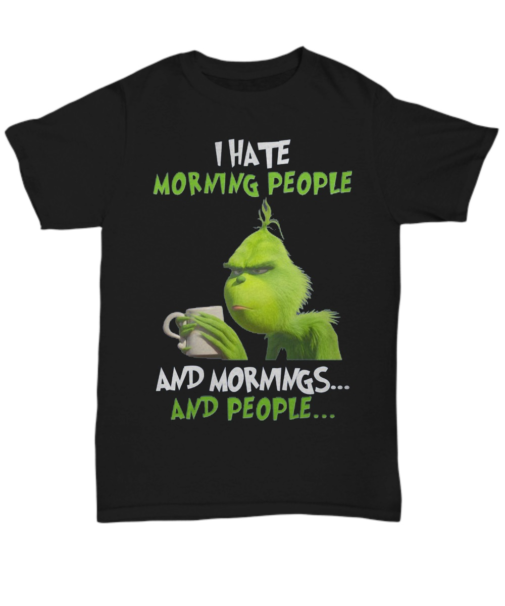 Grinch I hate morning people and mornings and people classic shirt
