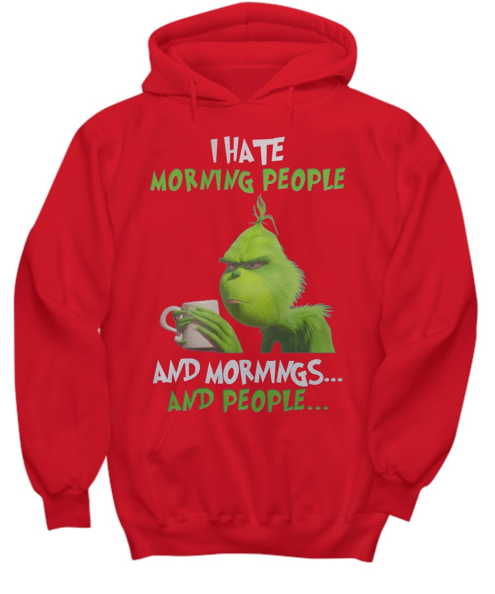Grinch I hate morning people and mornings and people hoodie