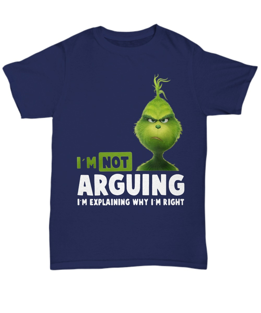 Grinch i'm not arguing i'm explain why i'm right classic shirt