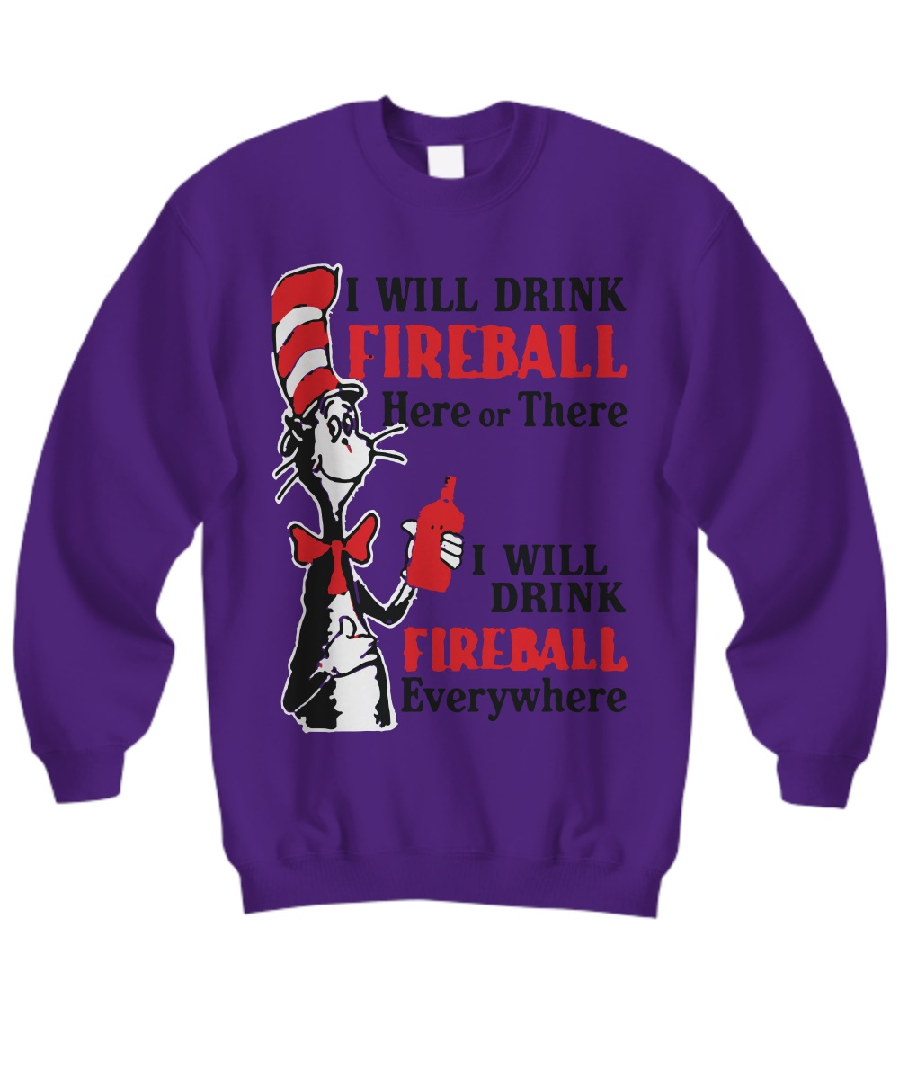 I will drink fireball here or there i will drink fireball everywhere sweatshirt