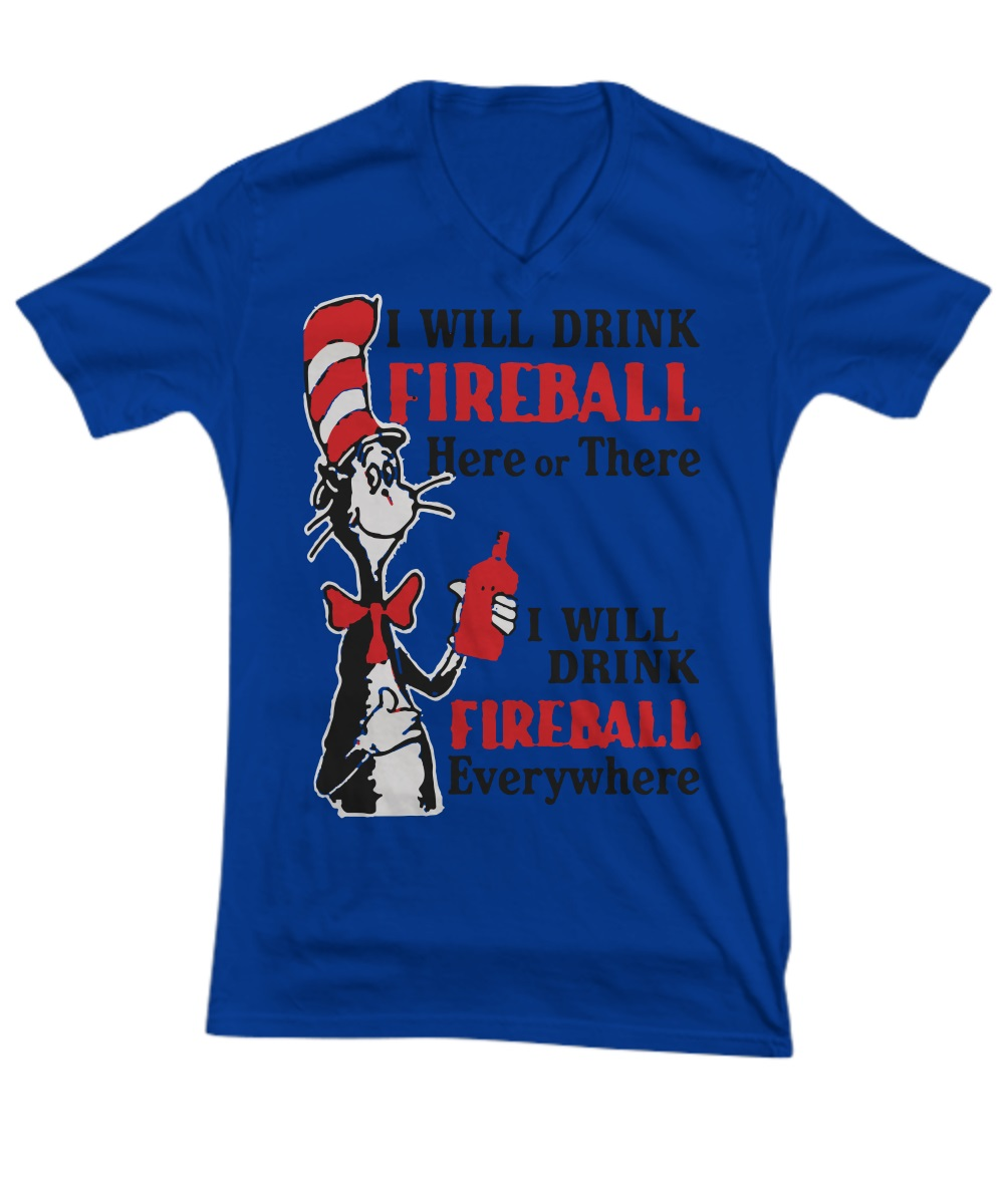 I will drink fireball here or there i will drink fireball everywhere v-neck