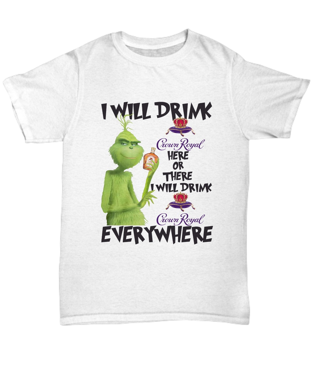 The grinch i will drink crown royal here or there classic shirt