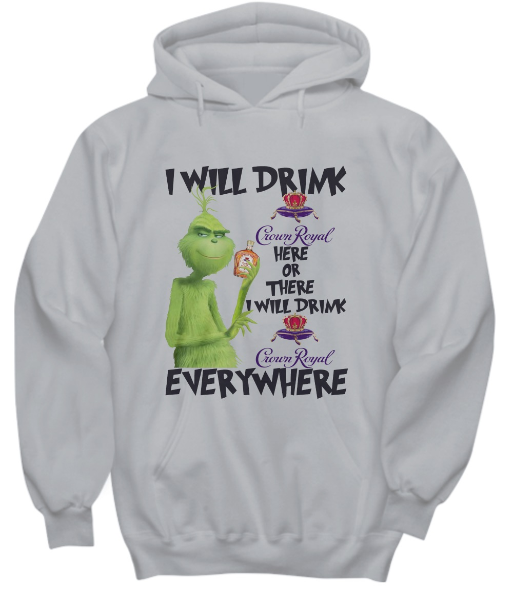 The grinch i will drink crown royal here or there hoodie