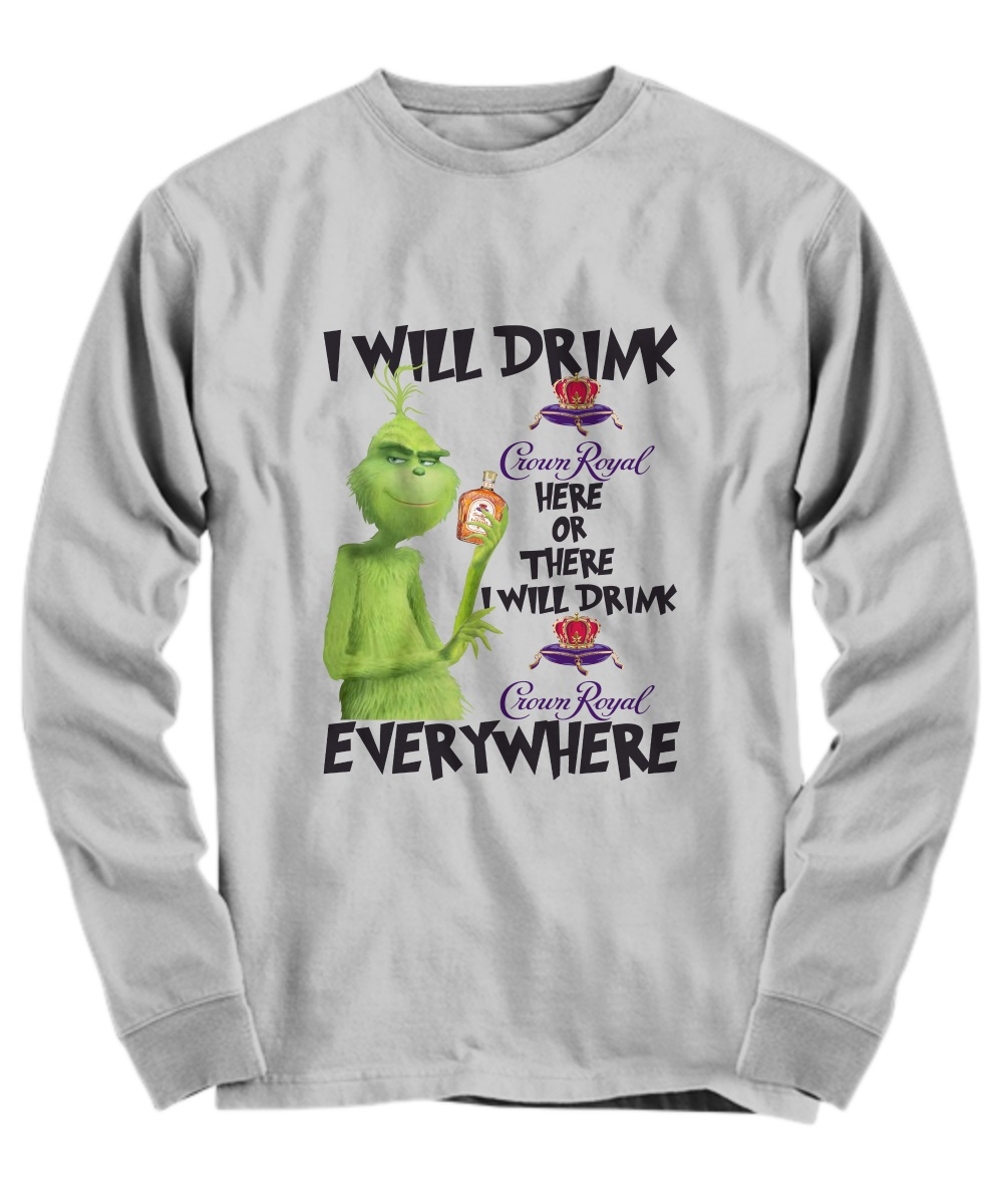 The grinch i will drink crown royal here or there long sleeve