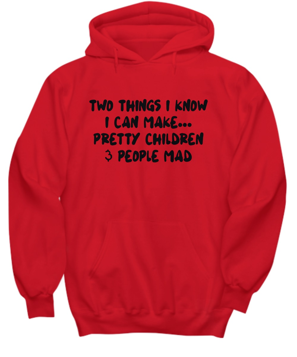 Two things i know I can make pretty children and people mad hoodie