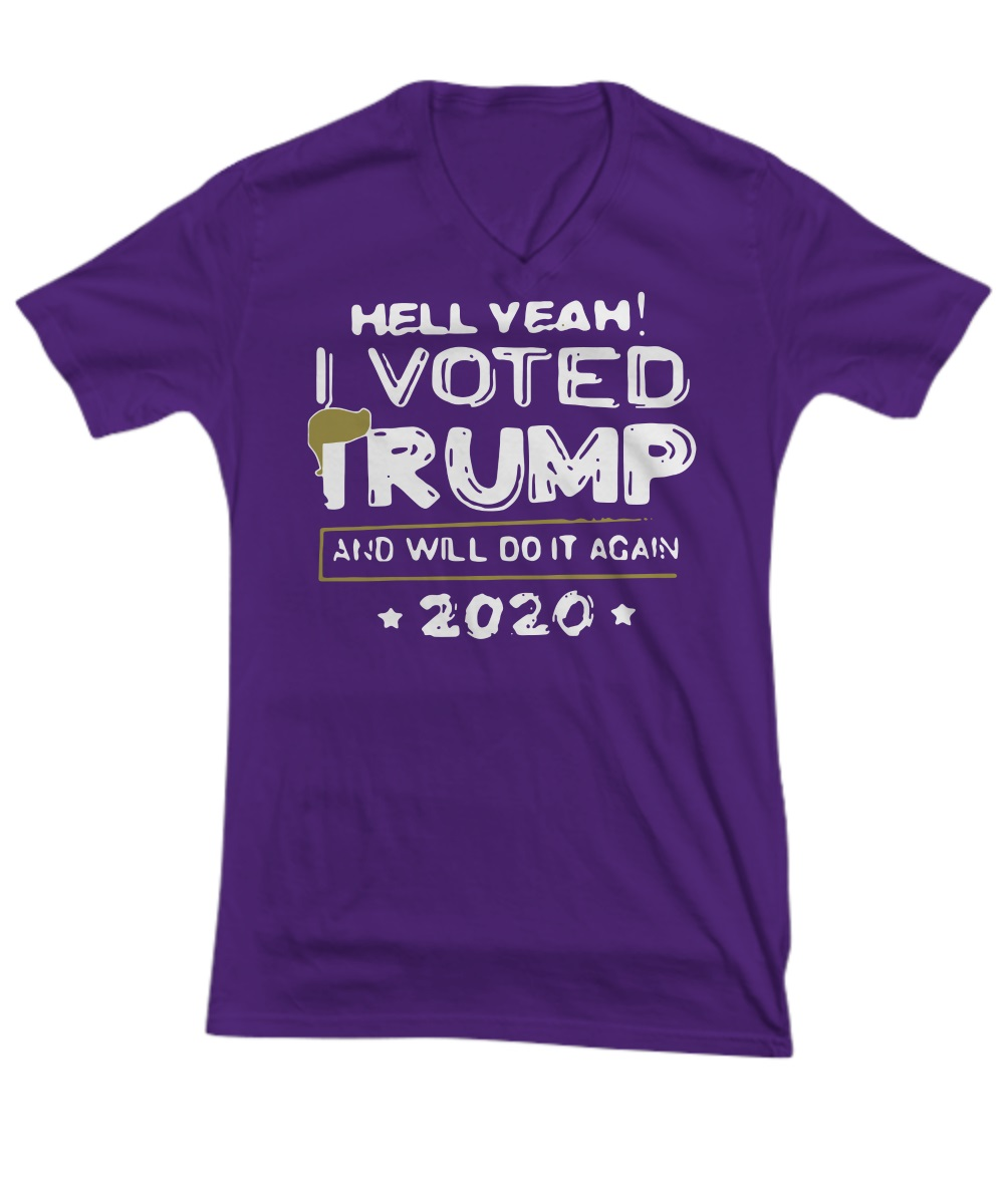 Hell yeah I voted trump and will do it again 2020 v-neck