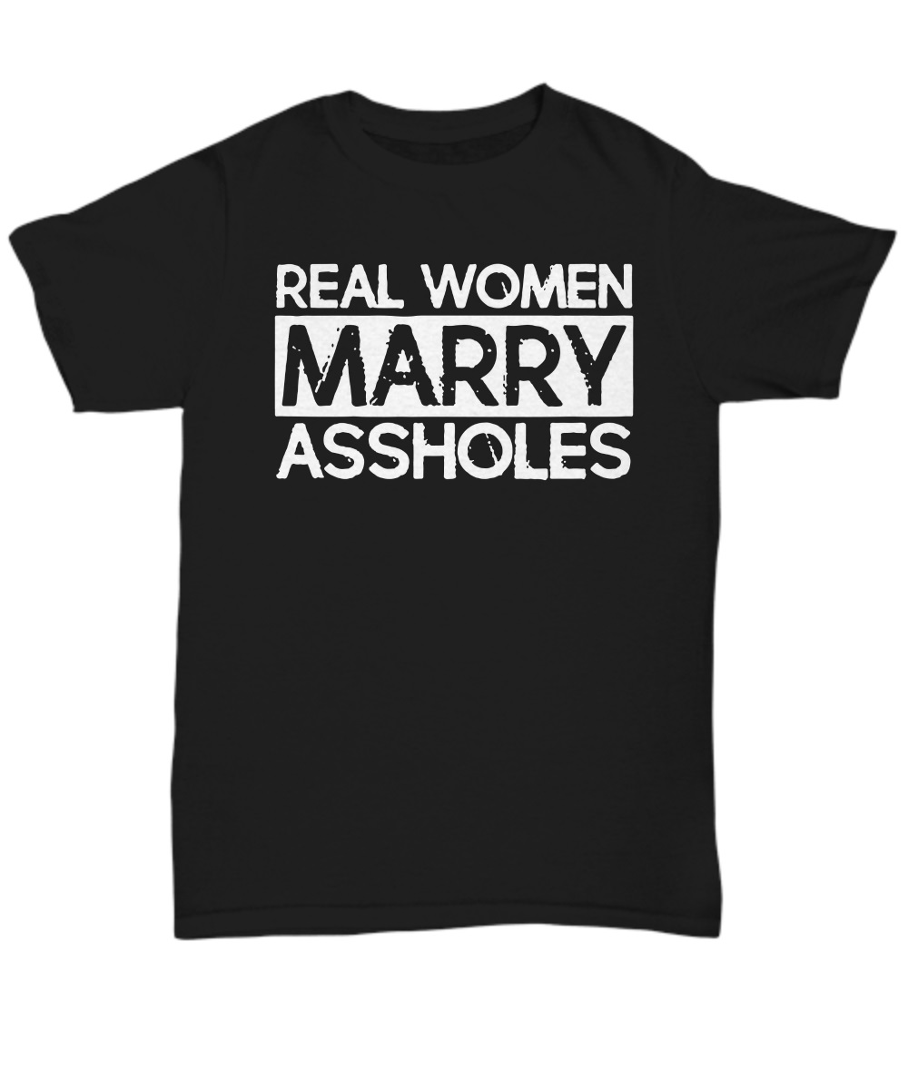 Real woman marry asshole classic shirt