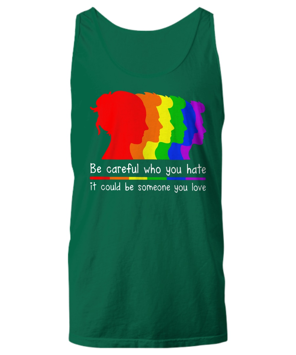 Be careful who you hate it could be someone you love LGBT tank top
