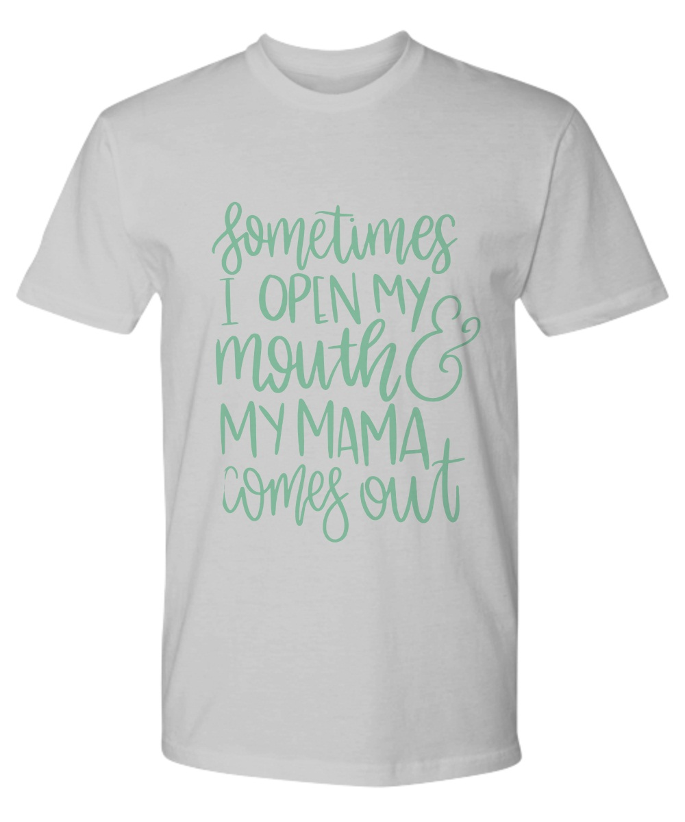 Sometimes i open my mouth and my  mama comes out premium tee