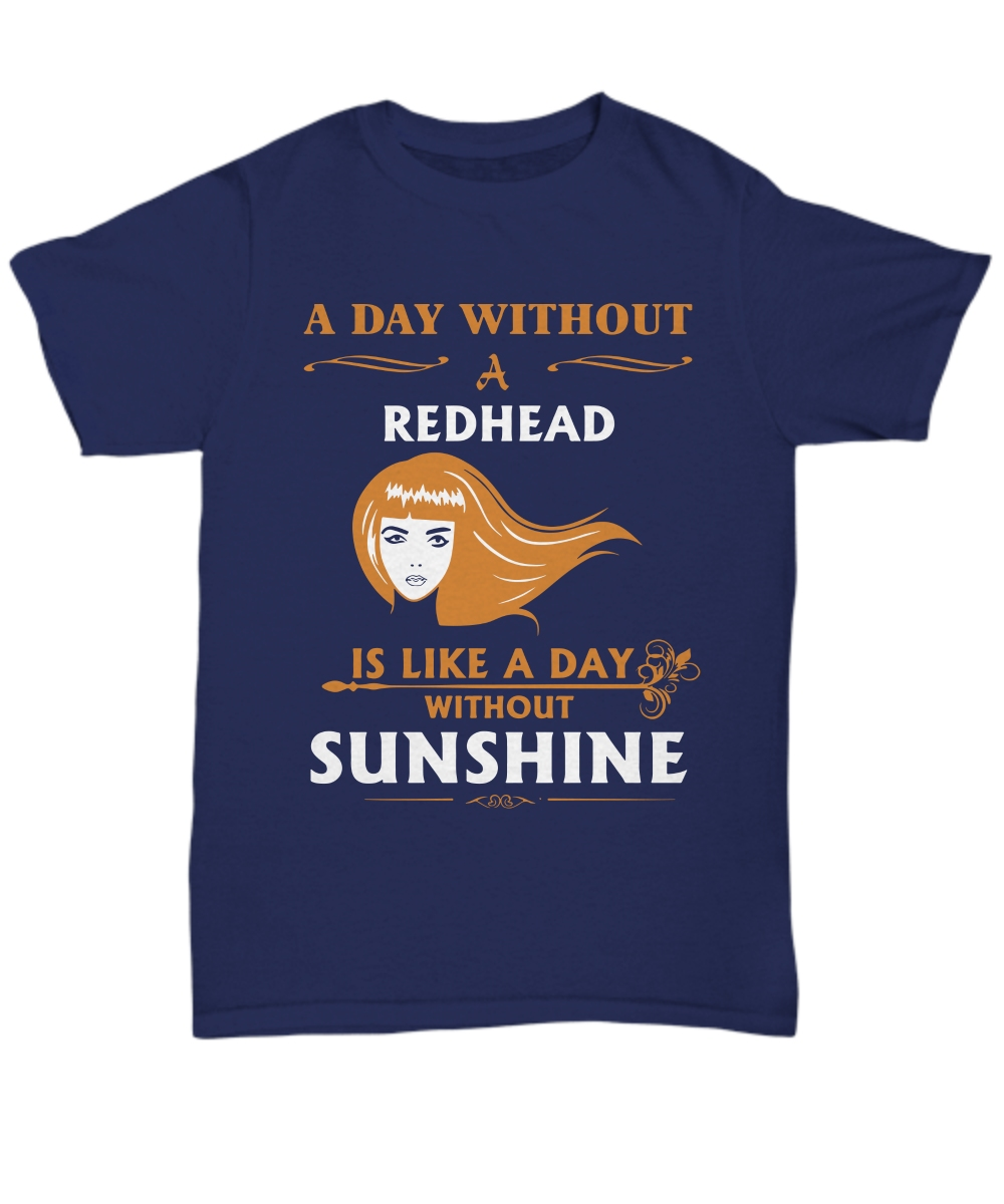 A day without a Redhead is like a day without sunshine Unisex Tee