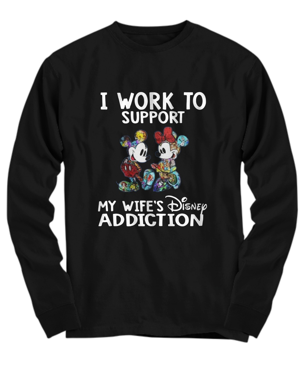 Mickey and Minnie I work to support my wife's Disney addiction long sleeve