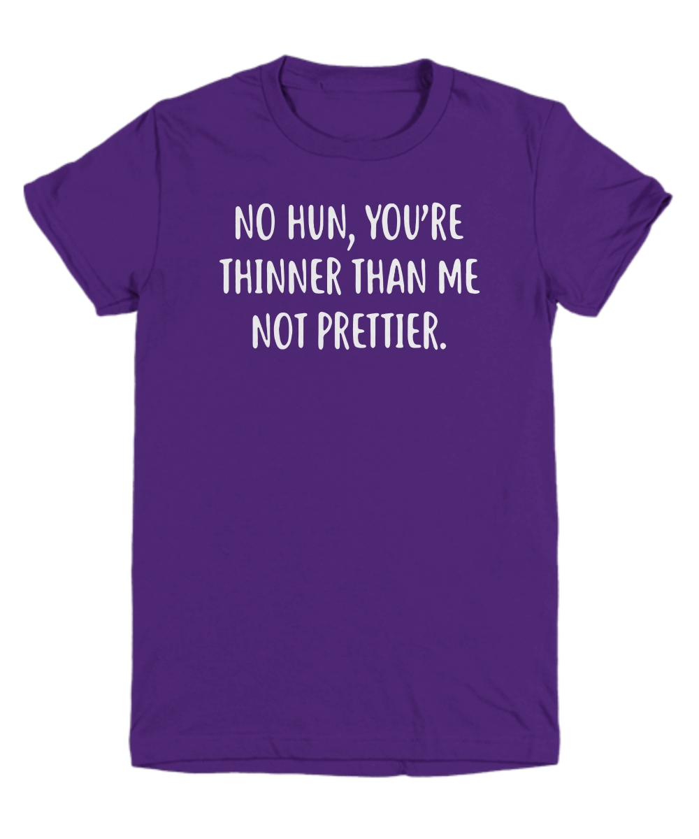 No hun you are thinner than me not prettier Youth tee