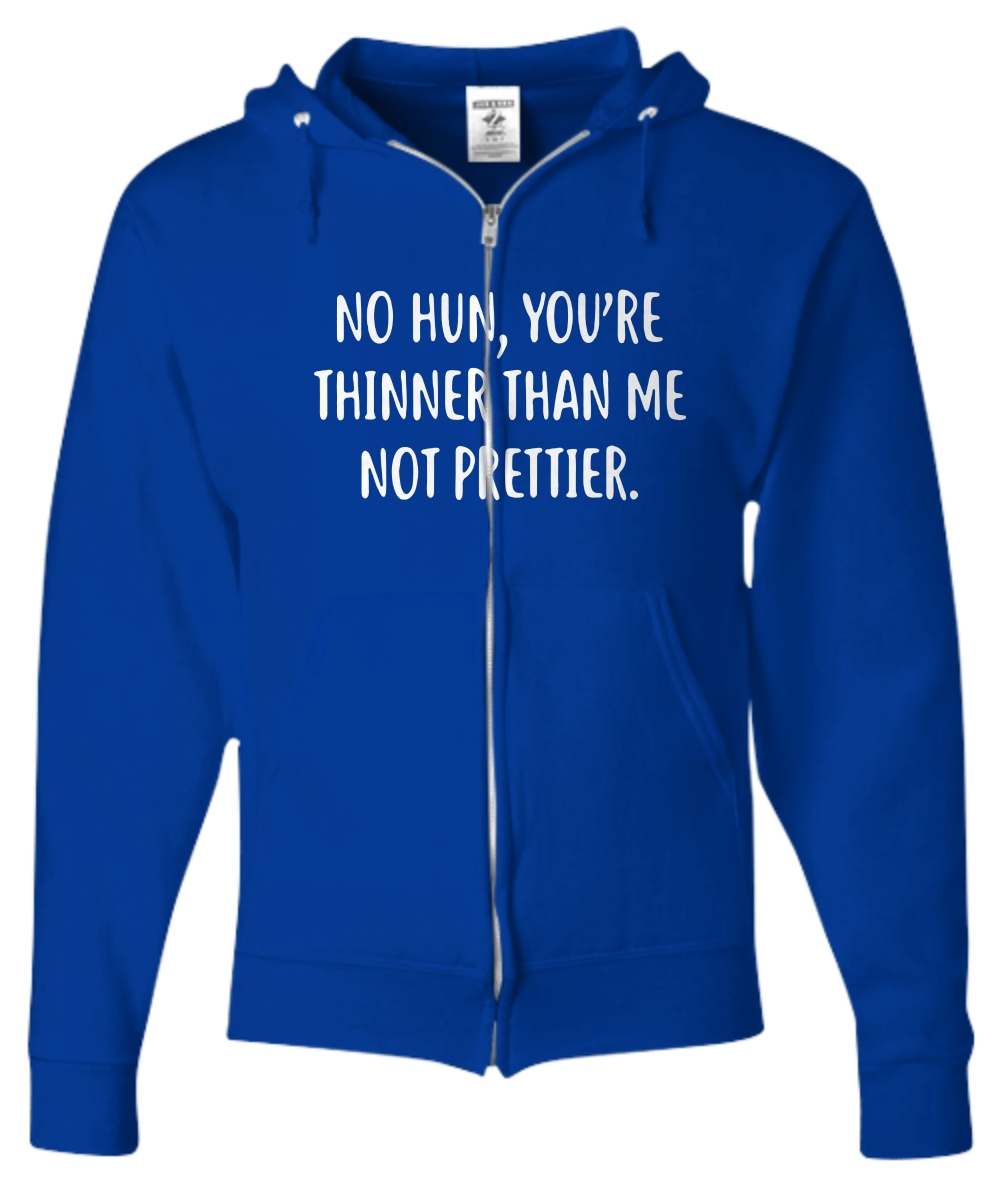 No hun you are thinner than me not prettier Zip Hoodie