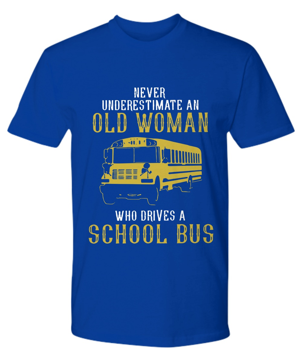 Never Underestimate An Old Woman Who Drives A School Bus Premium tee